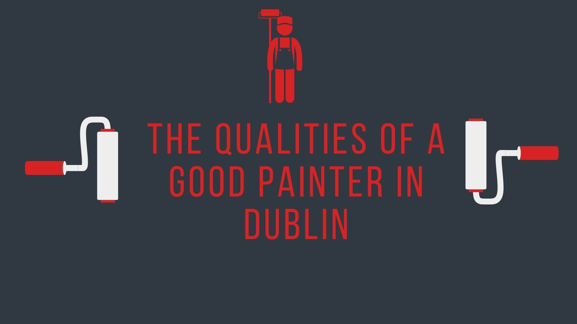 The Qualities of a Good Painter in Dublin Featured Image